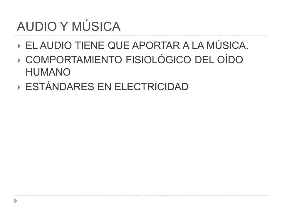 AUDIO Y MÚSICA EL AUDIO TIENE QUE APORTAR A LA MÚSICA. COMPORTAMIENTO FISIOLÓGICO DEL OÍDO HUMANO ESTÁNDARES EN ELECTRICIDAD