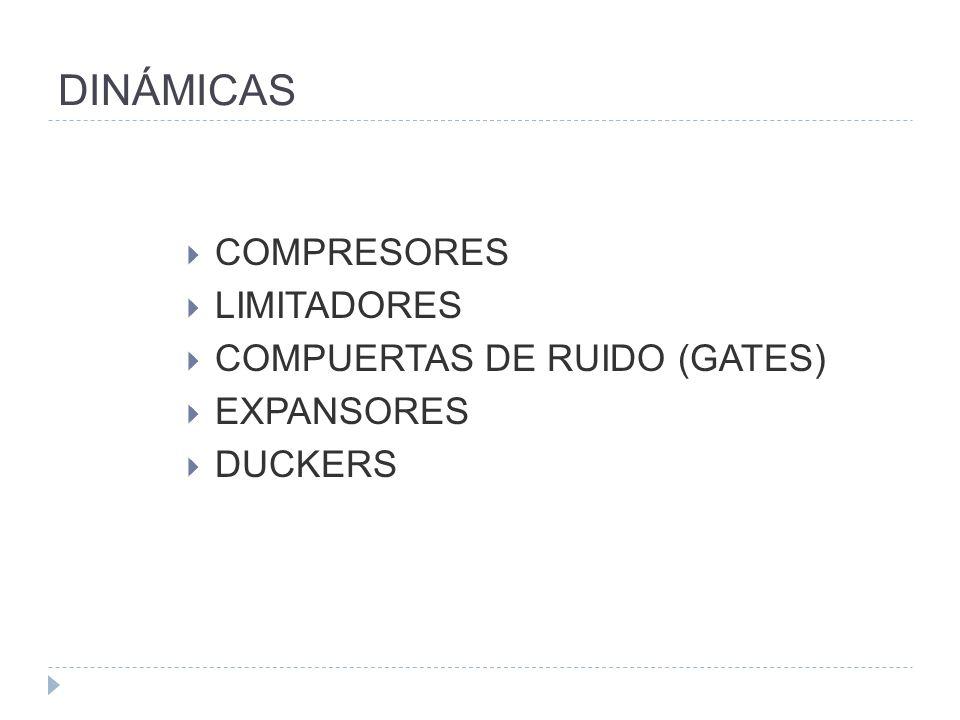 DINÁMICAS COMPRESORES LIMITADORES COMPUERTAS DE RUIDO (GATES) EXPANSORES DUCKERS