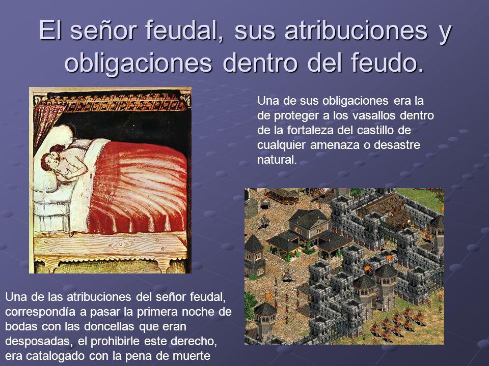 El señor feudal, sus atribuciones y obligaciones dentro del feudo. Una de las atribuciones del señor feudal, correspondía a pasar la primera noche de