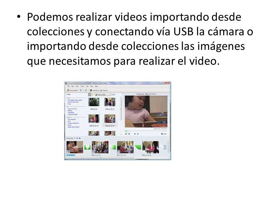 Podemos realizar videos importando desde colecciones y conectando vía USB la cámara o importando desde colecciones las imágenes que necesitamos para r