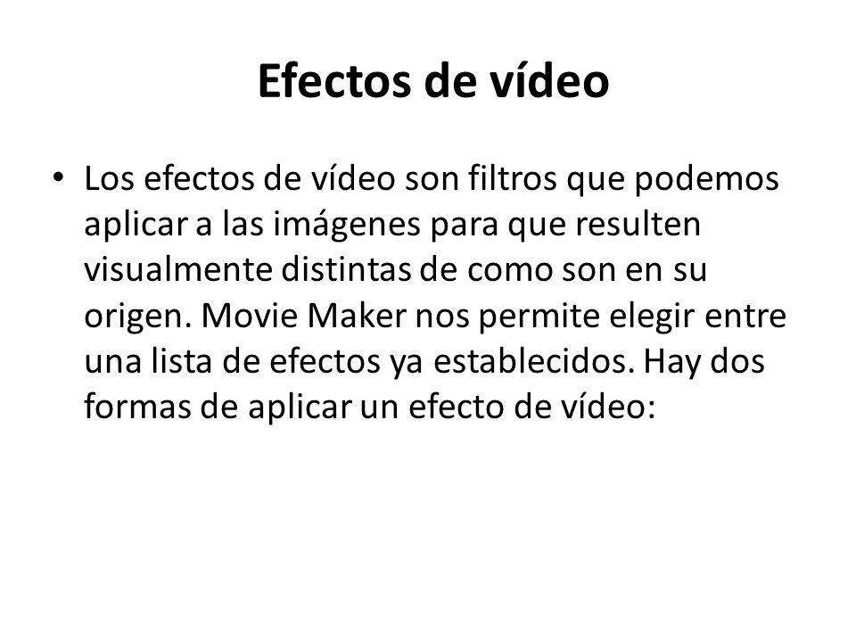 Efectos de vídeo Los efectos de vídeo son filtros que podemos aplicar a las imágenes para que resulten visualmente distintas de como son en su origen.
