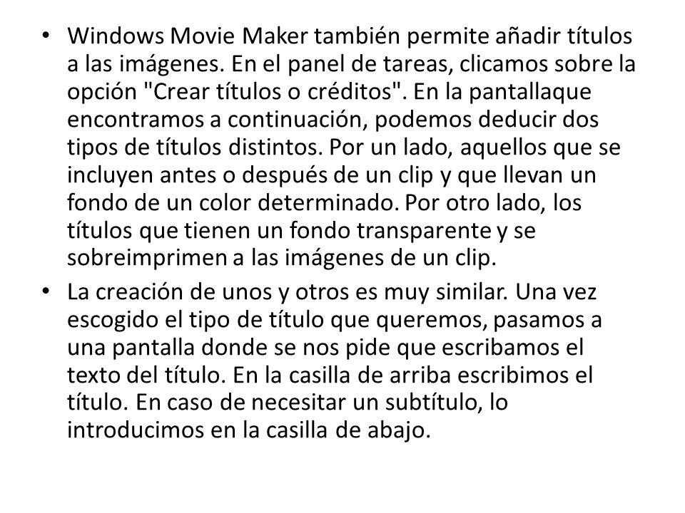 Windows Movie Maker también permite añadir títulos a las imágenes. En el panel de tareas, clicamos sobre la opción