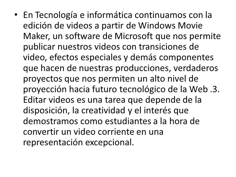 En Tecnología e informática continuamos con la edición de videos a partir de Windows Movie Maker, un software de Microsoft que nos permite publicar nu