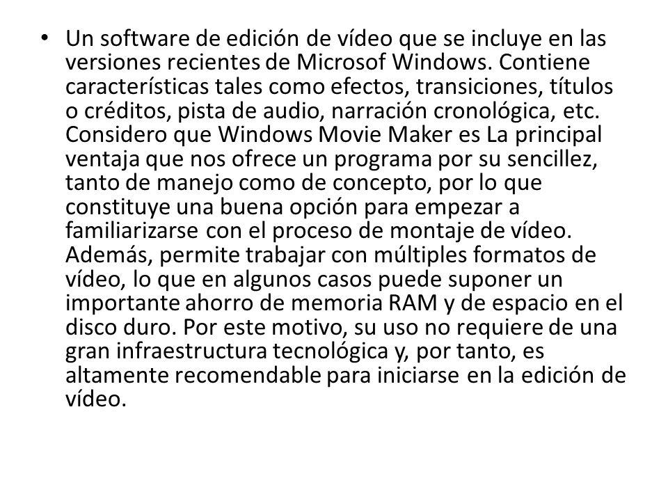 Un software de edición de vídeo que se incluye en las versiones recientes de Microsof Windows. Contiene características tales como efectos, transicion