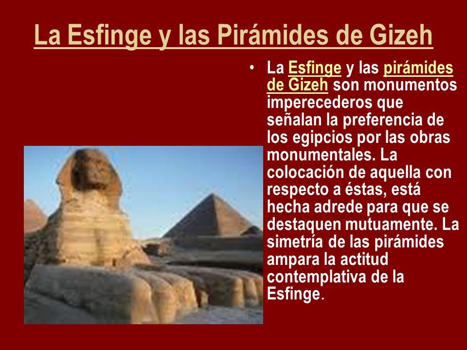 La Esfinge y las Pirámides de Gizeh La Esfinge y las pirámides de Gizeh son monumentos imperecederos que señalan la preferencia de los egipcios por la