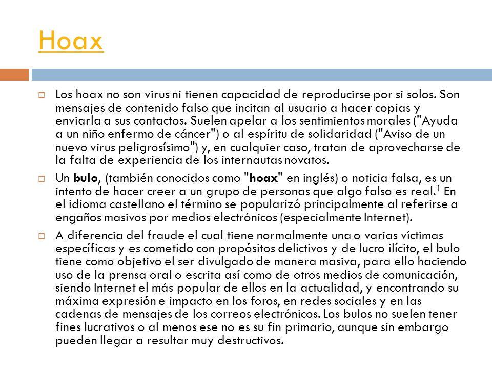 Hoax Los hoax no son virus ni tienen capacidad de reproducirse por si solos. Son mensajes de contenido falso que incitan al usuario a hacer copias y e