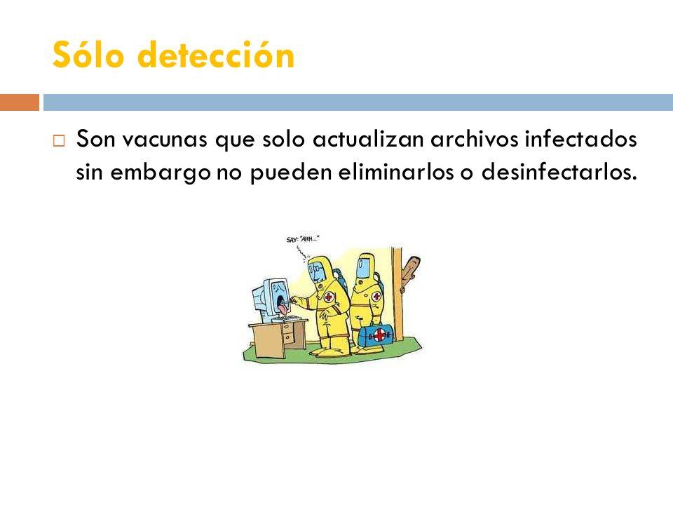 Sólo detección Son vacunas que solo actualizan archivos infectados sin embargo no pueden eliminarlos o desinfectarlos.