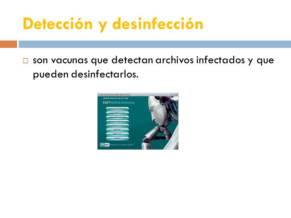 Detección y desinfección son vacunas que detectan archivos infectados y que pueden desinfectarlos.