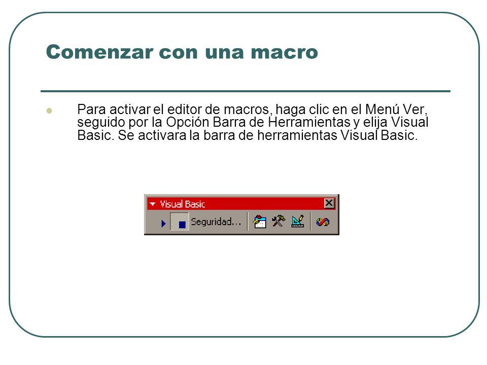 Comenzar con una macro Para activar el editor de macros, haga clic en el Menú Ver, seguido por la Opción Barra de Herramientas y elija Visual Basic.