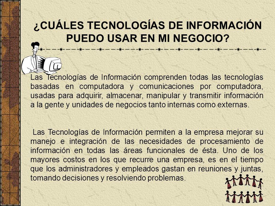 ¿CUÁLES TECNOLOGÍAS DE INFORMACIÓN PUEDO USAR EN MI NEGOCIO? Las Tecnologías de Información comprenden todas las tecnologías basadas en computadora y