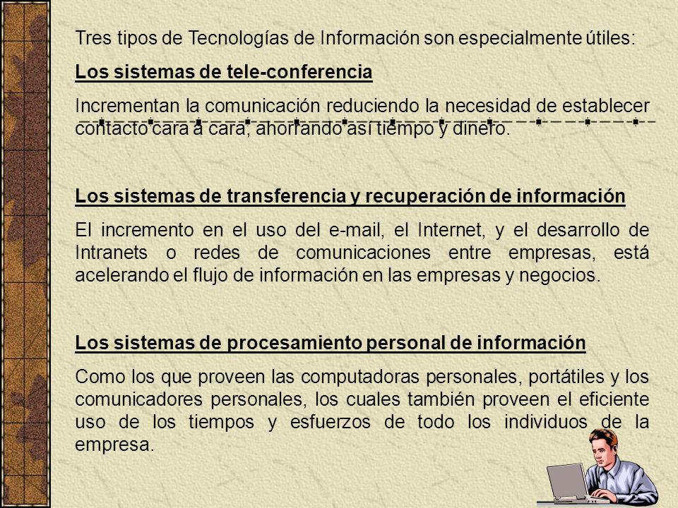Tres tipos de Tecnologías de Información son especialmente útiles: Los sistemas de tele-conferencia Incrementan la comunicación reduciendo la necesida