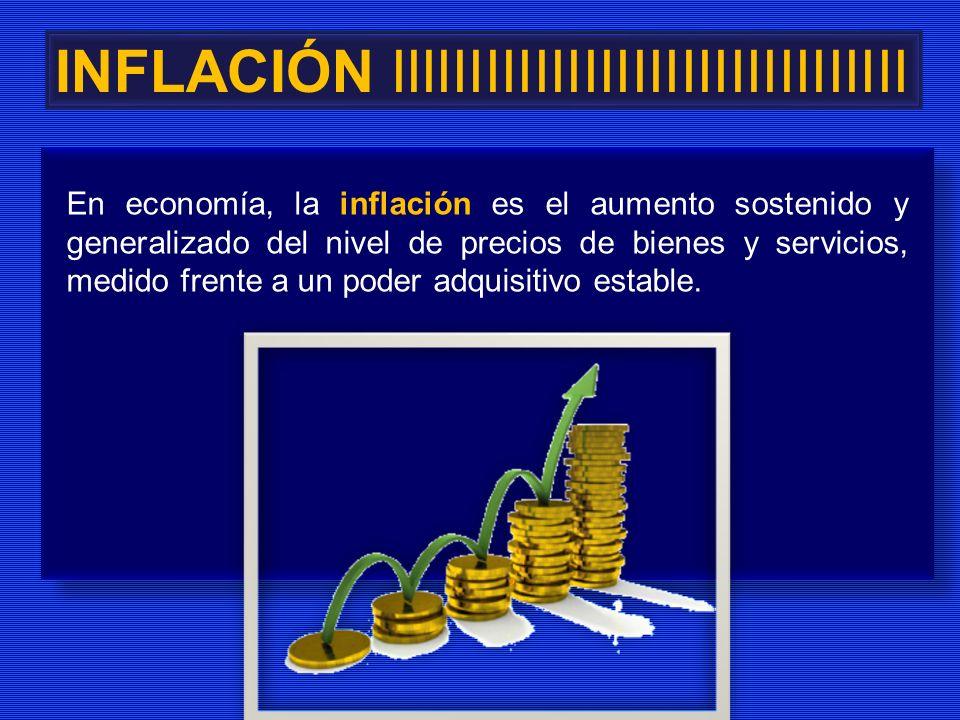 En economía, la inflación es el aumento sostenido y generalizado del nivel de precios de bienes y servicios, medido frente a un poder adquisitivo esta