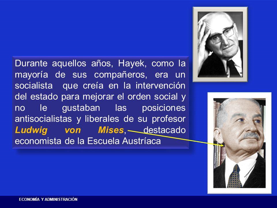 Durante aquellos años, Hayek, como la mayoría de sus compañeros, era un socialista que creía en la intervención del estado para mejorar el orden socia