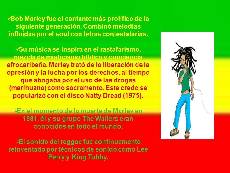 Bob Marley fue el cantante más prolífico de la siguiente generación. Combinó melodías influidas por el soul con letras contestatarias. Su música se in