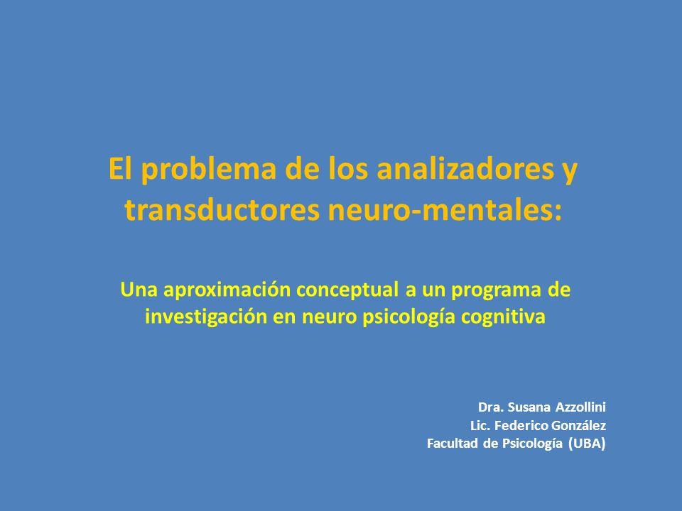 El objeto de este trabajo es analizar el problema de lo que se denominarán analizadores (o decodificadores) y transductores neuro-mentales.