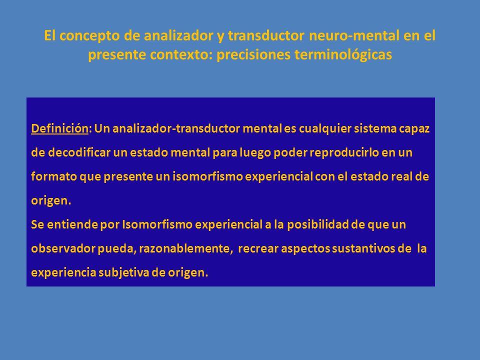 El concepto de analizador y transductor neuro-mental en el presente contexto: precisiones terminológicas Definición: Un analizador-transductor mental