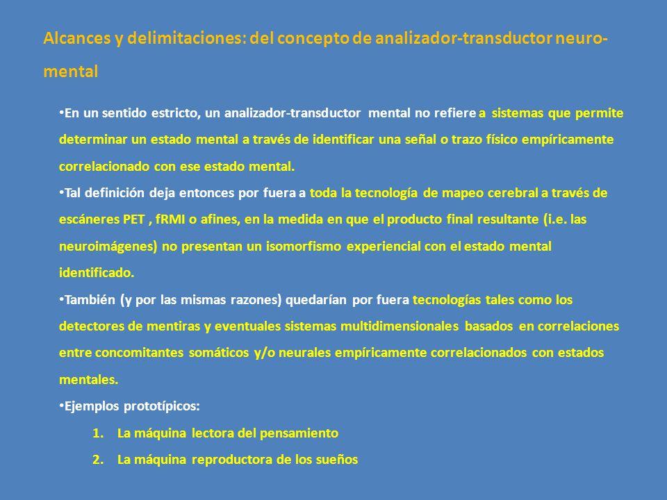 En un sentido estricto, un analizador-transductor mental no refiere a sistemas que permite determinar un estado mental a través de identificar una señ