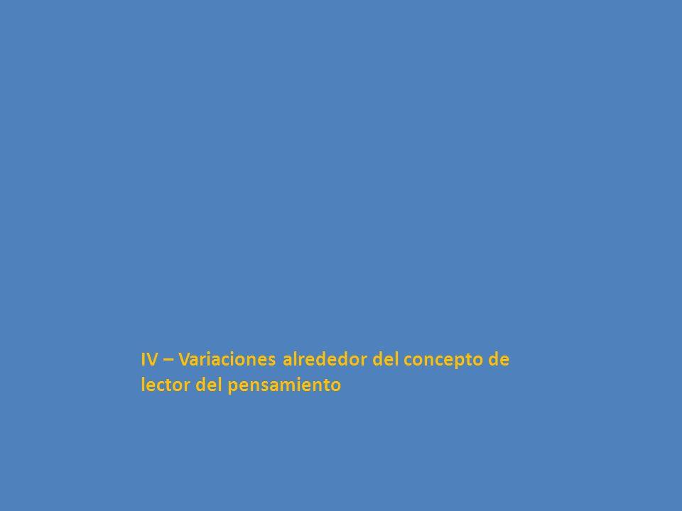 IV – Variaciones alrededor del concepto de lector del pensamiento
