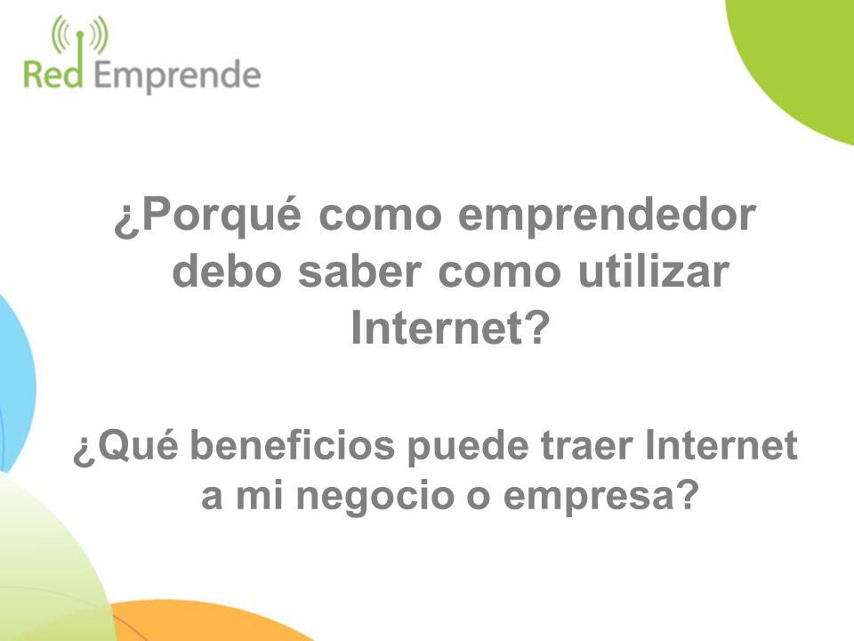 ¿Porqué como emprendedor debo saber como utilizar Internet? ¿Qué beneficios puede traer Internet a mi negocio o empresa?