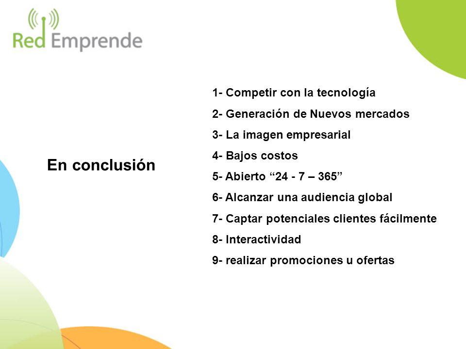 1- Competir con la tecnología 2- Generación de Nuevos mercados 3- La imagen empresarial 4- Bajos costos 5- Abierto 24 - 7 – 365 6- Alcanzar una audien