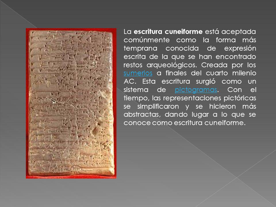 La escritura cuneiforme está aceptada comúnmente como la forma más temprana conocida de expresión escrita de la que se han encontrado restos arqueológ