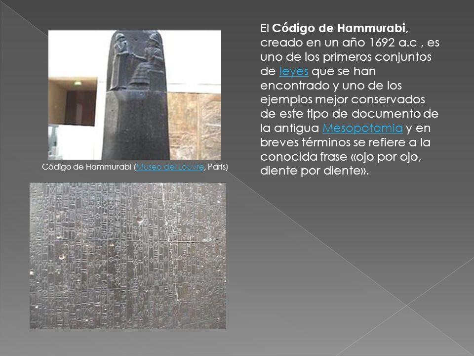 Código de Hammurabi (Museo del Louvre, París)Museo del Louvre El Código de Hammurabi, creado en un año 1692 a.c, es uno de los primeros conjuntos de l