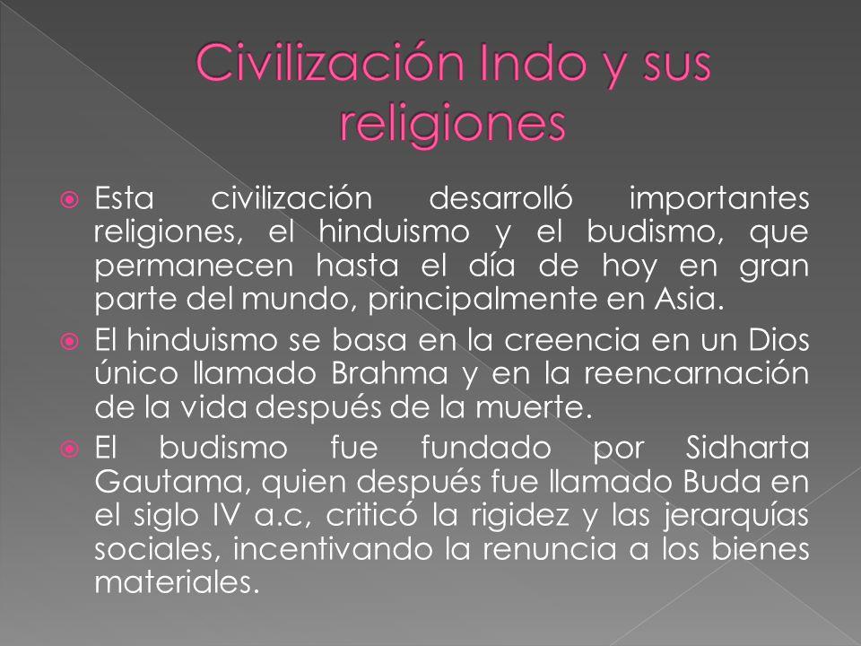 Esta civilización desarrolló importantes religiones, el hinduismo y el budismo, que permanecen hasta el día de hoy en gran parte del mundo, principalm