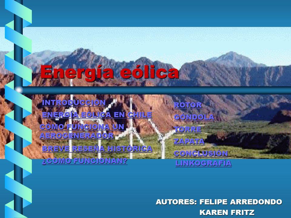 Energía eólica INTRODUCCIÓN ENERGÍA EÓLICA EN CHILE ENERGÍA EÓLICA EN CHILE CÓMO FUNCIONA UN AEROGENERADOR CÓMO FUNCIONA UN AEROGENERADOR BREVE RESEÑA