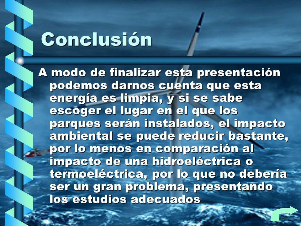 Conclusión A modo de finalizar esta presentación podemos darnos cuenta que esta energía es limpia, y si se sabe escoger el lugar en el que los parques