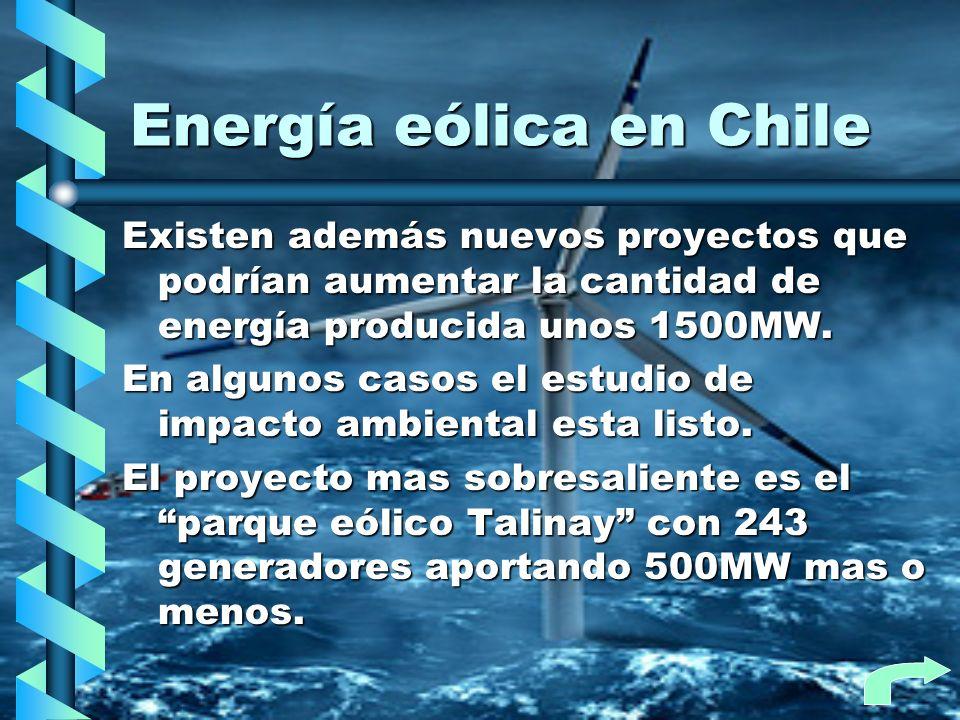 Energía eólica en Chile Existen además nuevos proyectos que podrían aumentar la cantidad de energía producida unos 1500MW. En algunos casos el estudio