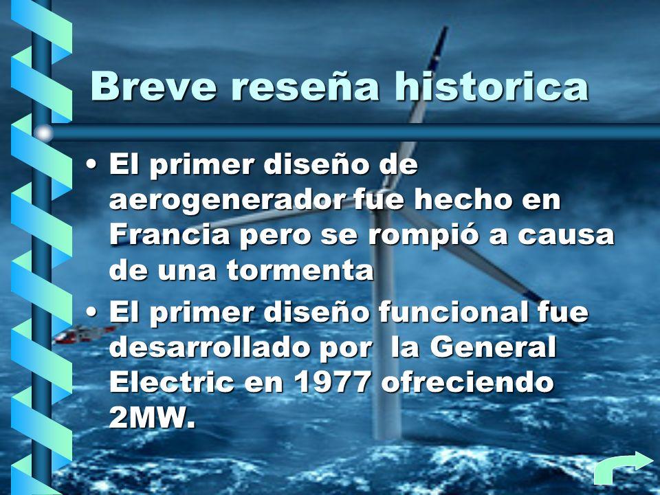 Breve reseña historica El primer diseño de aerogenerador fue hecho en Francia pero se rompió a causa de una tormentaEl primer diseño de aerogenerador