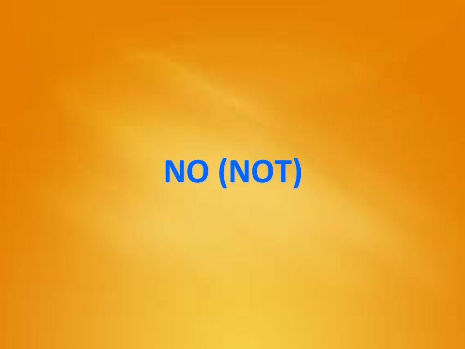 NO (NOT)