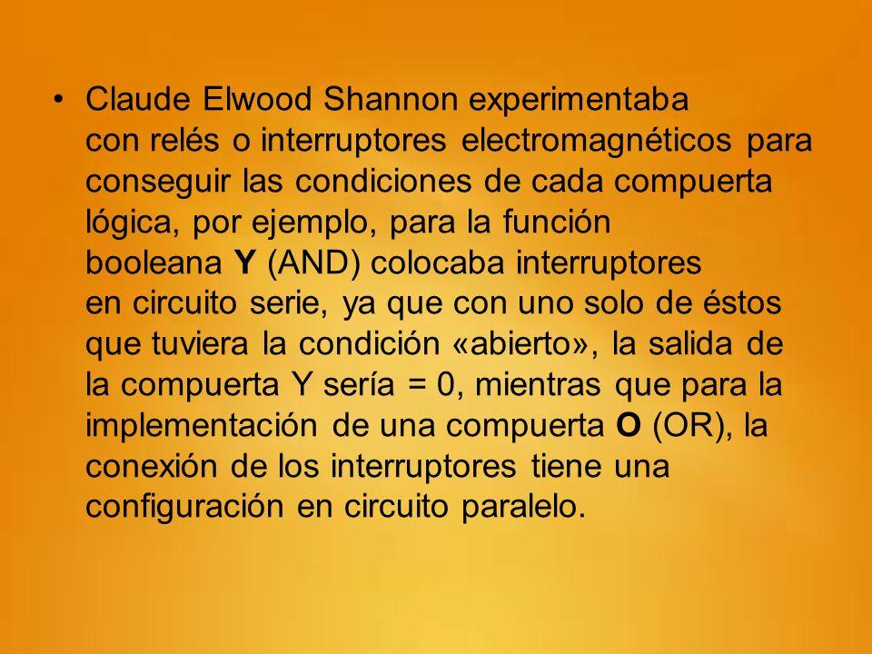 Claude Elwood Shannon experimentaba con relés o interruptores electromagnéticos para conseguir las condiciones de cada compuerta lógica, por ejemplo,