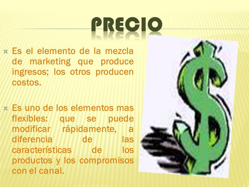 Es el elemento de la mezcla de marketing que produce ingresos; los otros producen costos.