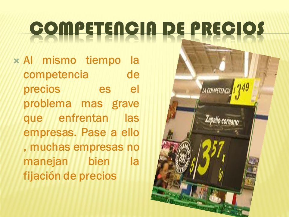 Al mismo tiempo la competencia de precios es el problema mas grave que enfrentan las empresas.