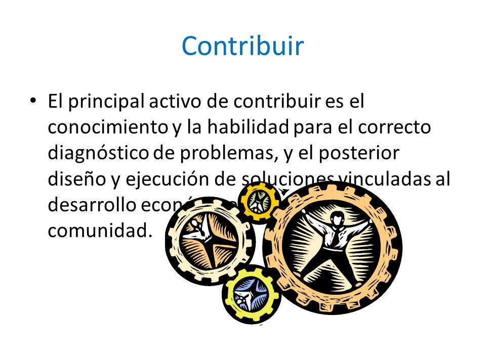 Contribuir El principal activo de contribuir es el conocimiento y la habilidad para el correcto diagnóstico de problemas, y el posterior diseño y ejec