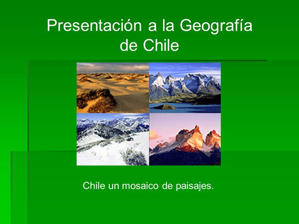 Presentación a la Geografía de Chile Chile un mosaico de paisajes.