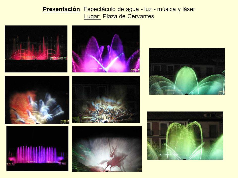 Presentación: Espectáculo de agua - luz - música y láser Lugar: Plaza de Cervantes