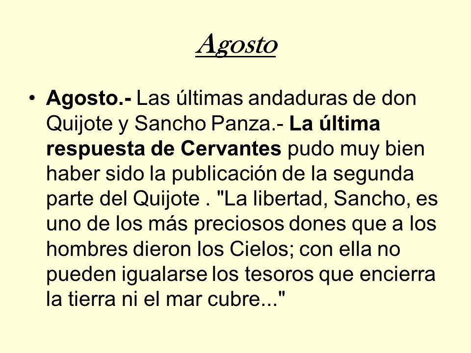 Agosto Agosto.- Las últimas andaduras de don Quijote y Sancho Panza.- La última respuesta de Cervantes pudo muy bien haber sido la publicación de la segunda parte del Quijote.