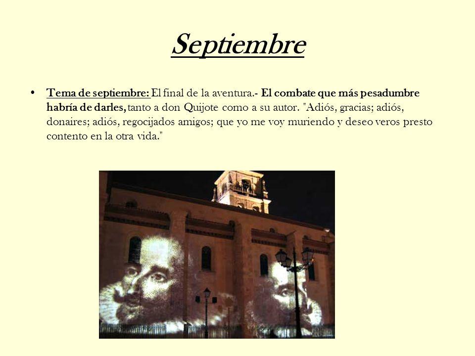 Septiembre TemaTema de septiembre: El final de la aventura.- El combate que más pesadumbre habría de darles, tanto a don Quijote como a su autor.