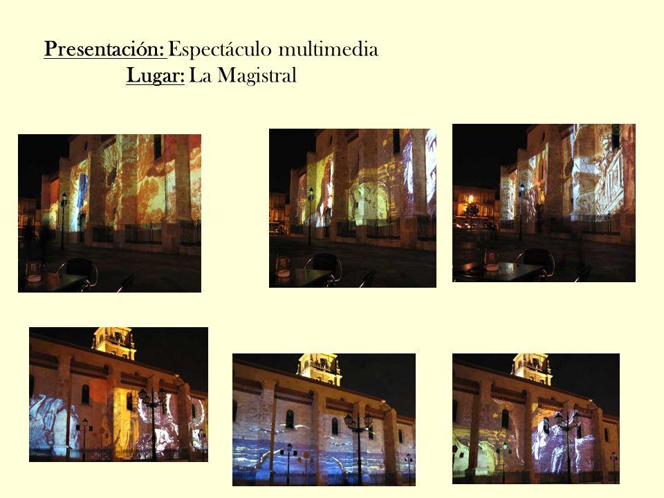 Presentación: Espectáculo multimedia Lugar: La Magistral