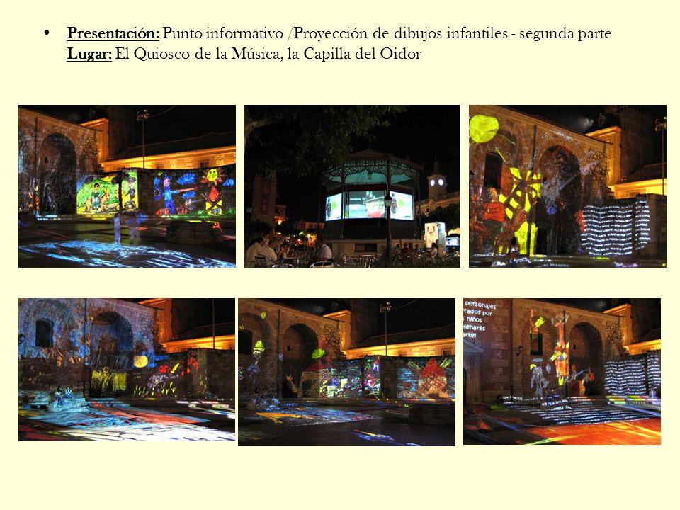 Presentación: Punto informativo /Proyección de dibujos infantiles - segunda parte Lugar: El Quiosco de la Música, la Capilla del Oidor