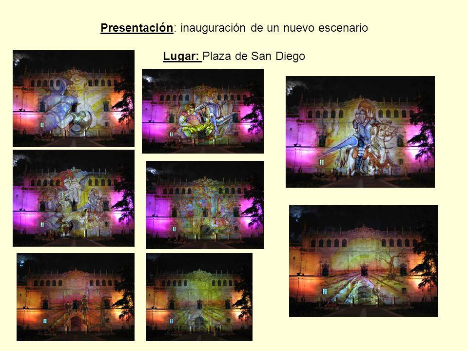 Presentación: inauguración de un nuevo escenario Lugar: Plaza de San Diego