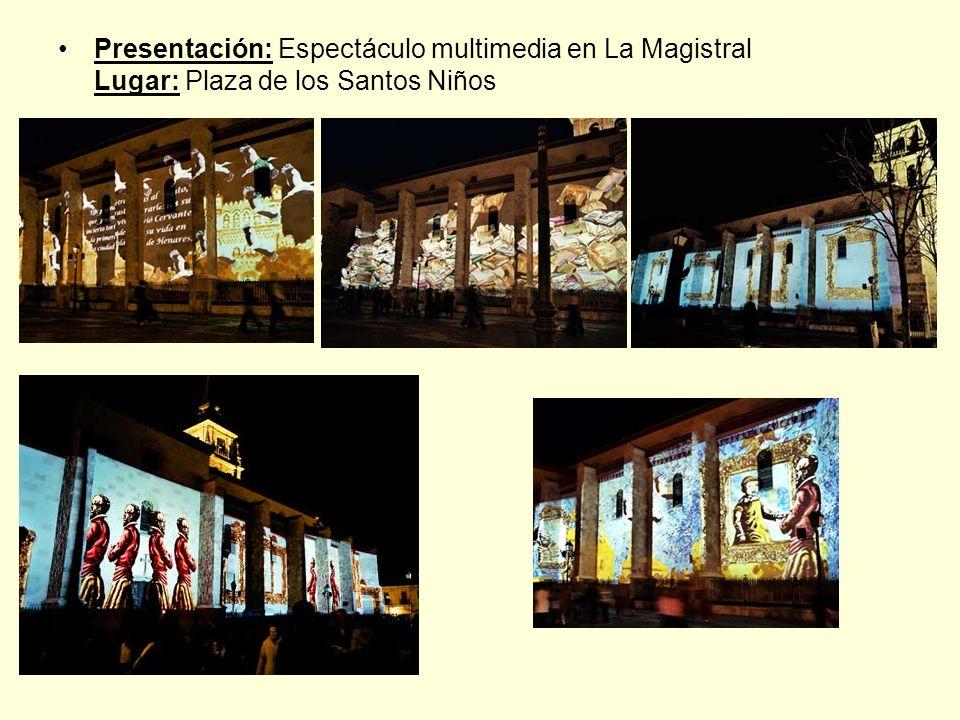 Presentación: Espectáculo multimedia en La Magistral Lugar: Plaza de los Santos Niños