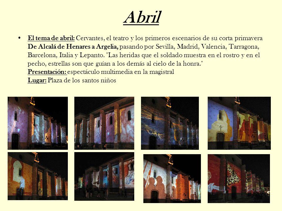Abril El tema de abril: Cervantes, el teatro y los primeros escenarios de su corta primavera De Alcalá de Henares a Argelia, pasando por Sevilla, Madrid, Valencia, Tarragona, Barcelona, Italia y Lepanto.
