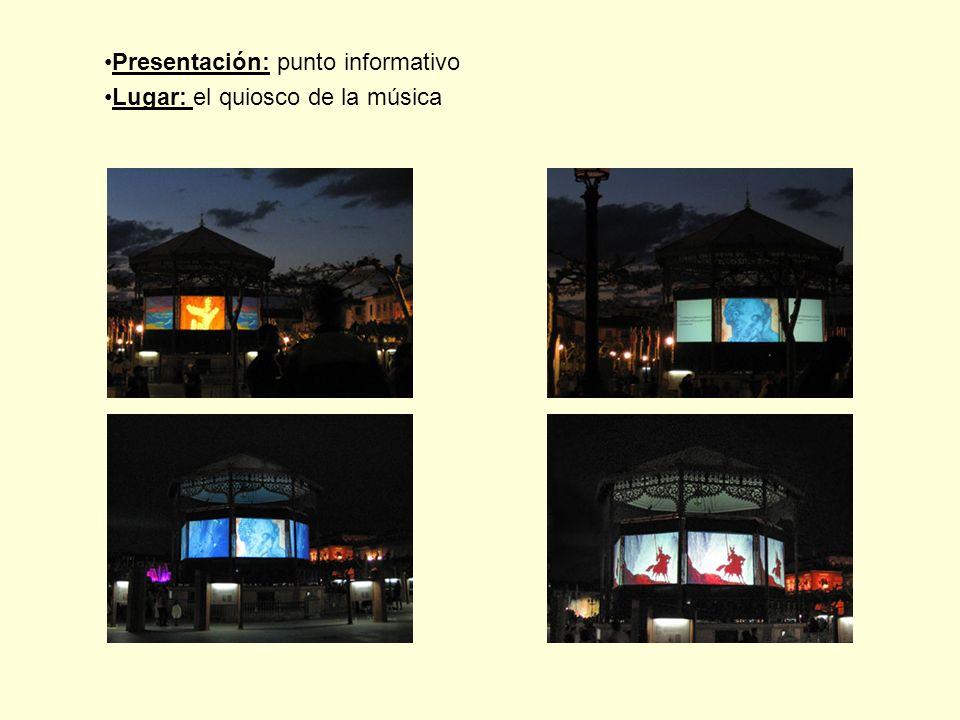 Presentación: punto informativo Lugar: el quiosco de la música