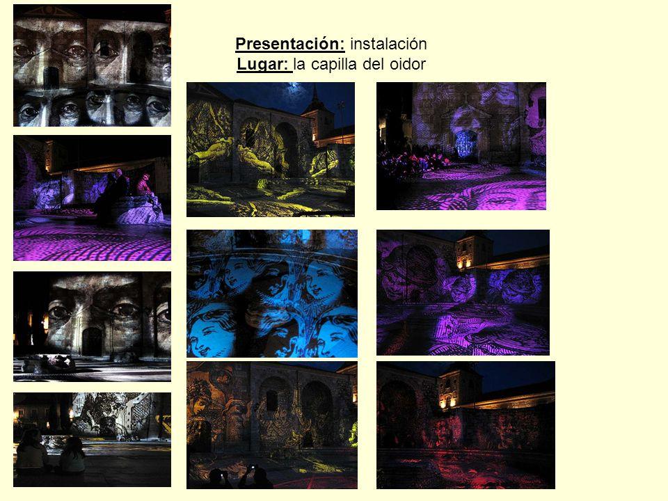 Presentación: instalación Lugar: la capilla del oidor