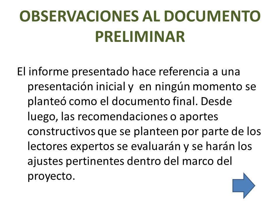 OBSERVACIONES AL DOCUMENTO PRELIMINAR El informe presentado hace referencia a una presentación inicial y en ningún momento se planteó como el document
