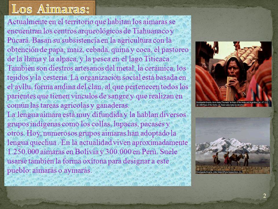Actualmente en el territorio que habitan los aimaras se encuentran los centros arqueológicos de Tiahuanaco y Pucará.