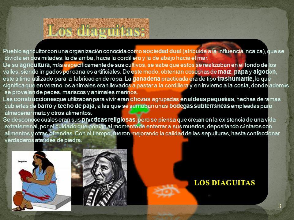 3 Pueblo agricultor con una organizaci ó n conocida como sociedad dual (atribuida a la influencia incaica), que se divid í a en dos mitades: la de arriba, hacia la cordillera y la de abajo hacia el mar.